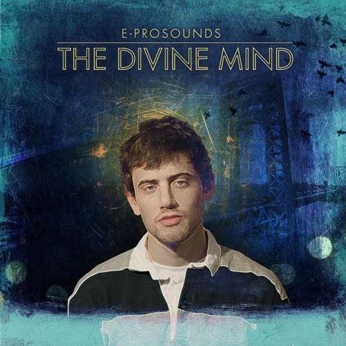 E-Prosounds - 'The Divine Mind' (Album Stream)