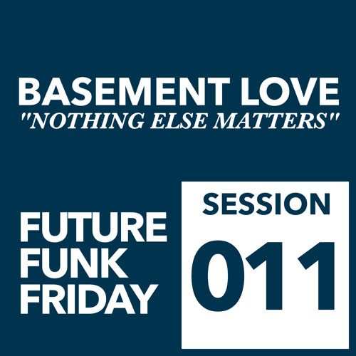 Basement Love - Nothing Else Matters