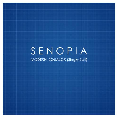 SENOPIA - Modern Squalor [single edit]