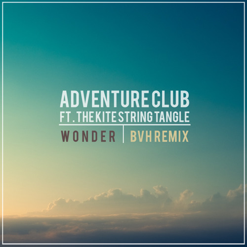 Adventure Club - Wonder ft. The Kite String Tangle (BVH Remix)