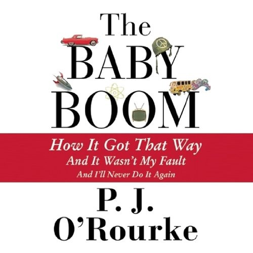 The Baby Boom by P. J. O'Rourke, Narrated by Dick Hill