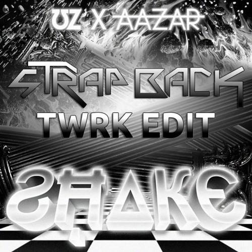 ƱZ ✖ Δazar - Shake [ sTrap Back TWRK EDIT *FREE DL* ]
