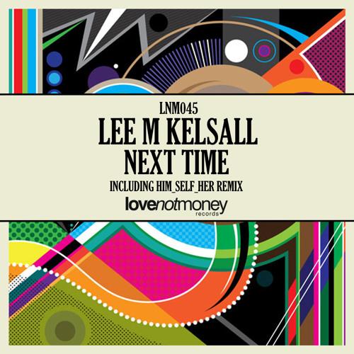 Lee M Kelsall - Next Time (Original Mix)
