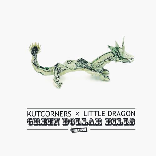 GREEN DOLLAR BILLS (Little Dragon Bootleg)