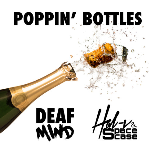 Poppin' Bottles by DeafMind ✖ Hal-v & SpaceCase