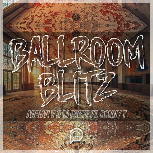 Ballroom Blitz-Adrian V & DJ FORTE Feat DONNY T **OUT NOW***