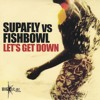 Supafly vs Fishbowl – Let's Get Down (Full Intention Radio Mix)