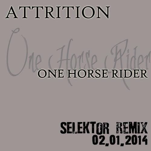Attrition - One Horse Rider(Selektor darkdub remix)