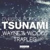 DVBBS & Borgeous vs Wayne & Woods - Tsunami (Original vs Wayne & Woods Trapleg)