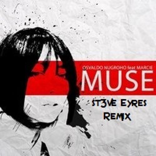 Osvaldo Nugroho feat Marcie - Muse (ST3VE EYRE5 Remix)