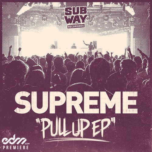 Pull Up by Supreme - EDM.com Premiere
