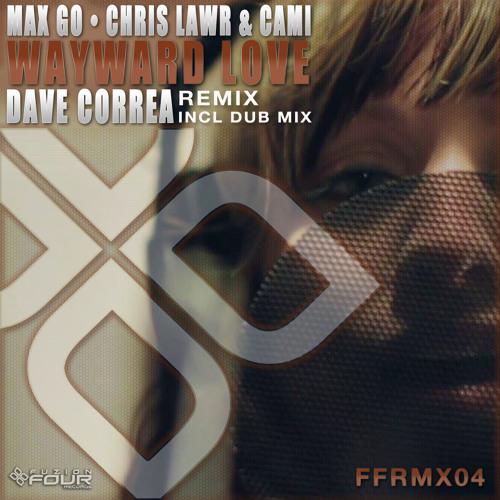 Max Go, Chris Lawr and Cami - Wayward Love (Dave Correa Dub Remix)