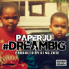 Dream Big - PaperJu( Produced By King Zuse )