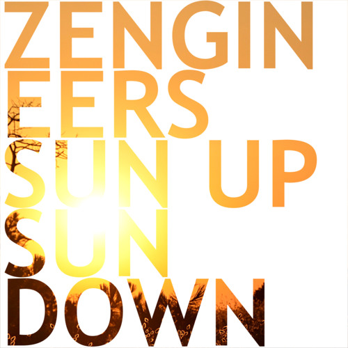 Zengineers - Sun Up Sun Down [Out Now]