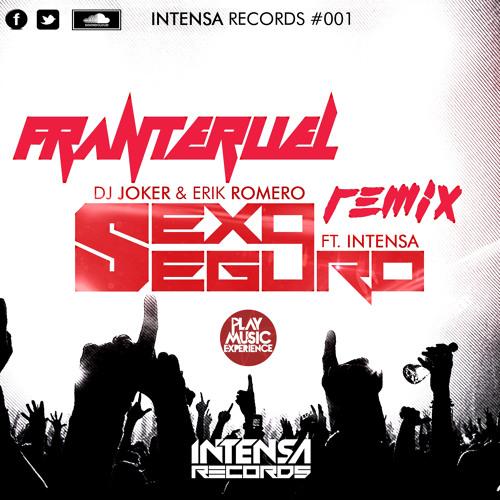 Dj Joker & Erik Romero Feat Intensa - Sexo Seguro (Fran Teruel Remix)[Play Music Experience]