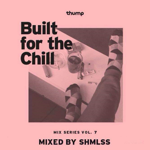 Built for the Chill Vol. 7 - SHMLSS