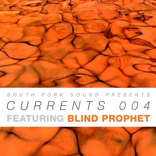 Currents 004 / Blind Prophet