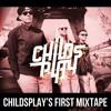 Childsplays First Mixtape