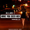 Allan I ft. Milla - Have You Seen Her (Prod by J Maine,  Dreem Teem)