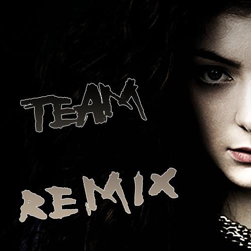 """Team"" - Lorde [REMIX]"