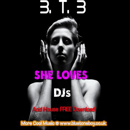 B.T.B. ~ She Likes Djs ~  FREE Download * Acid House *