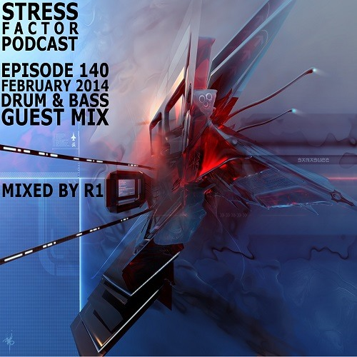 Stress Factor Podcast 140 - R1 - February 2014 Drum and Bass Guest Mix [FREE DOWNLOAD]