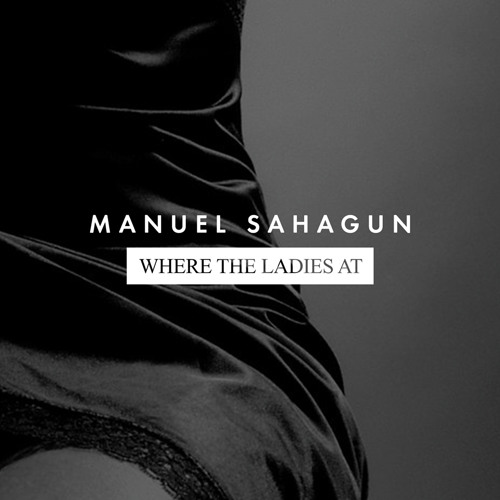 "Manuel Sahagun - Where The Ladies At [EMMA MUSIC] (12"" & digital)"