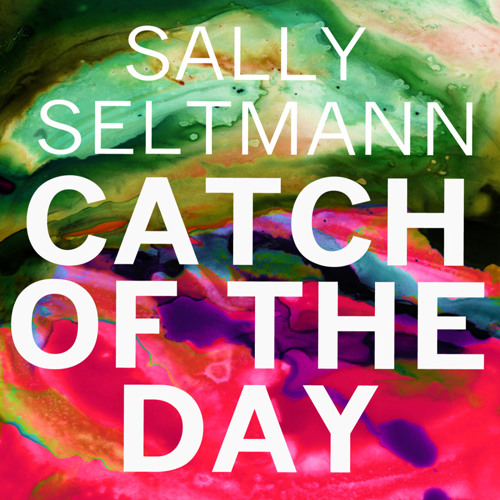 Sally Seltmann - Catch Of The Day