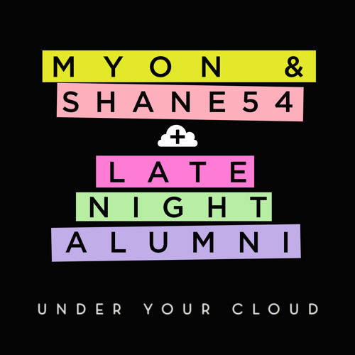 Myon & Shane 54 with Late Night Alumni - Under Your Cloud (Radio Edit)