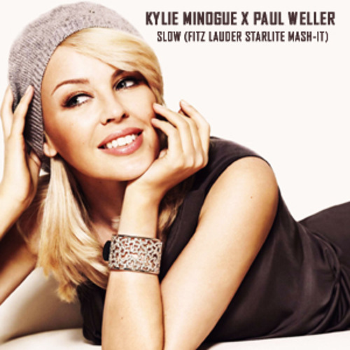 Kylie Minogue x Paul Weller - Slow (Fitz Lauder Starlite Mash-it)