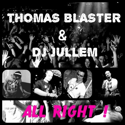 Thomas Blaster feat. DJ Jullem - All Right ! [PREVIEW]