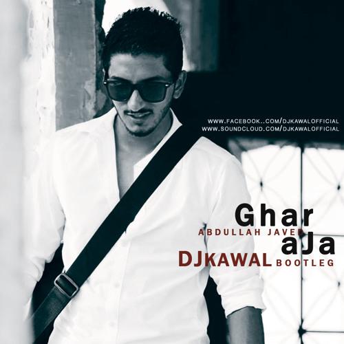 GHAR AJA - ABDULLAH JAVED - DJ KAWAL BOOTLEG