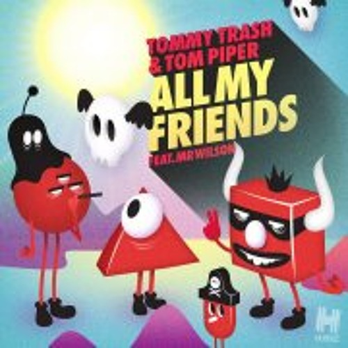 Tommy Trash & Tom Piper Feat. Mr Wilson- All My Friends (Krumm Bootyfresh)