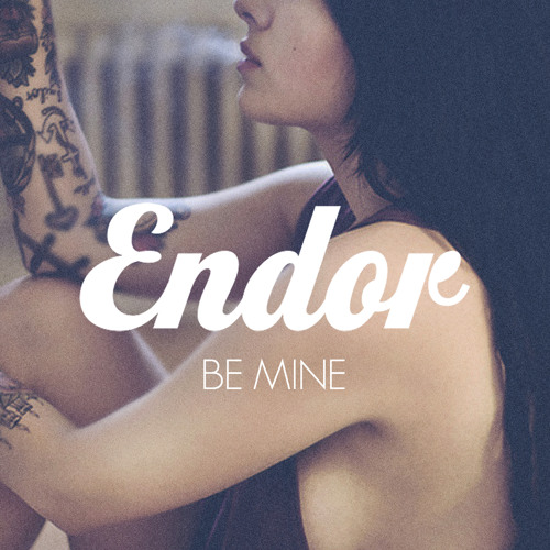 Endor - Be Mine