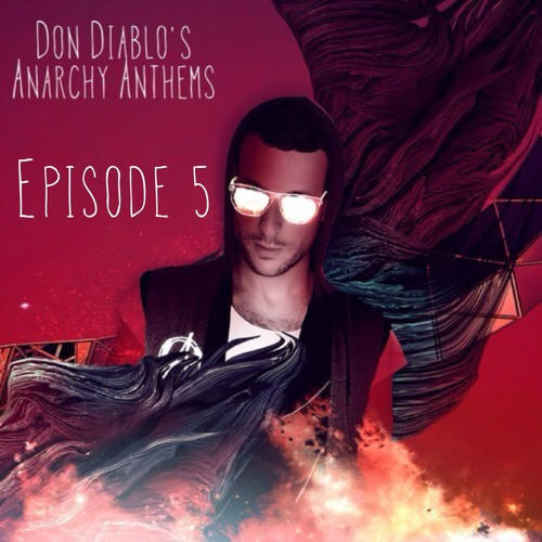Don Diablo's Anarchy Anthems || Episode 05