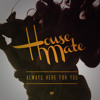 Housemate - Always Here For You
