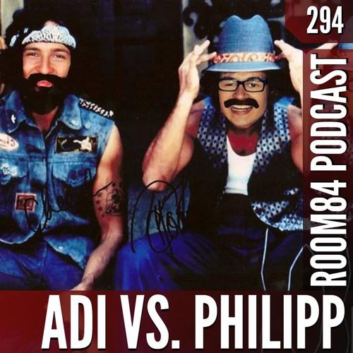 R84 PODCAST294:  ADI vs. PHILIPP