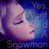 Do You Want To Build A Snowman? [Elsa's Reply]