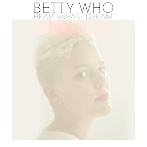 Betty Who - Heartbreak Dream