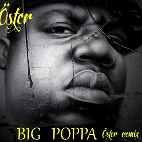 Notorious B.I.G. - Big Poppa (Öster Remix)