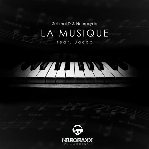Seismal D & Neuroxyde - La Musique feat. Jacob (Original Mix) [Neurotraxx Recordings]