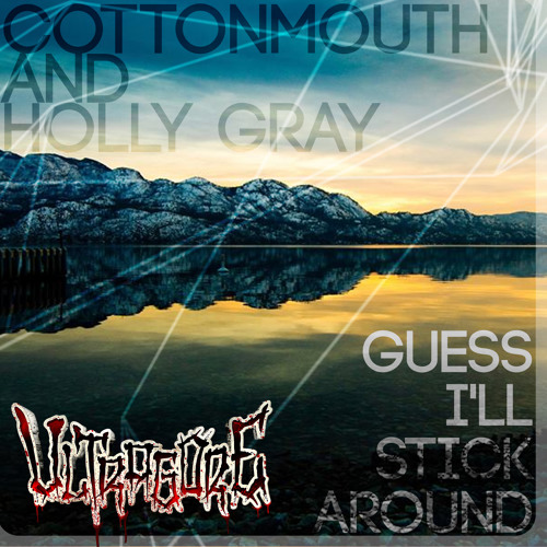 Cottonmouth & Holly Gray- Guess Ill Stick Around (Ultragore Recordings) OUT NOW