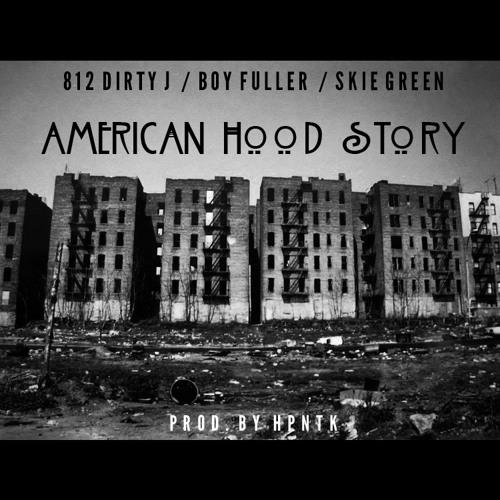 AMERICAN HOOD STORY FT @812DirtyJ @BoyFuller @Skie_Hi