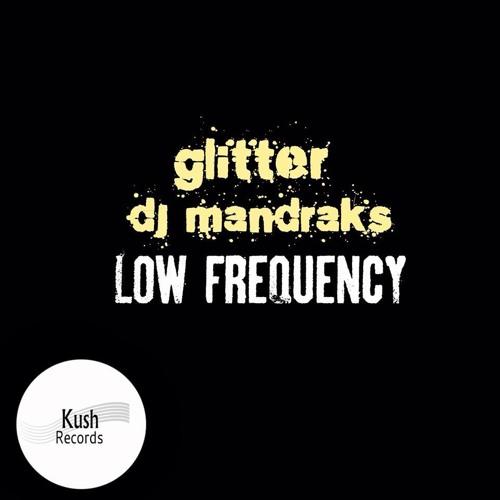 Glitter, DJ Mandraks - Low Frequency (Original Mix) - OUT NOW BEATPORT