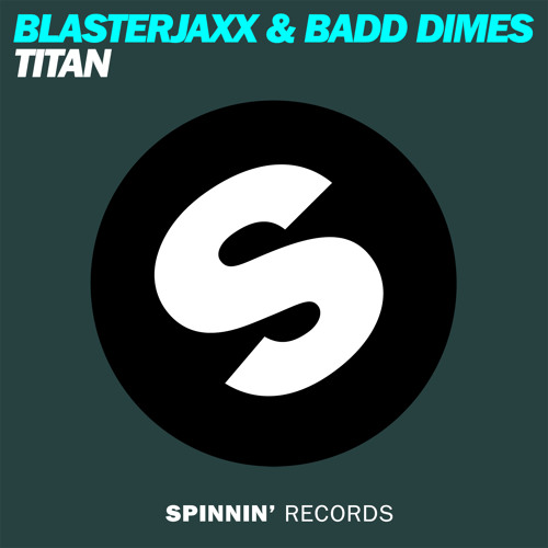 Blasterjaxx & Badd Dimes - Titan (Original Mix) OUT NOW!