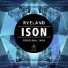 Ryeland - ISON (Orignal Mix) [OUT NOW]