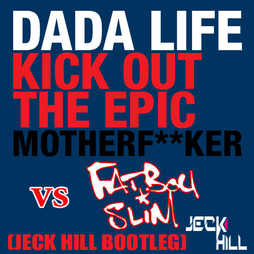 Dada Life vs Fatboy Slim - Kick out the epic mother F**ker (Jeck Hill Bootleg)