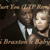 Hurt You - Toni Braxton x Babyface (LTP Remix)