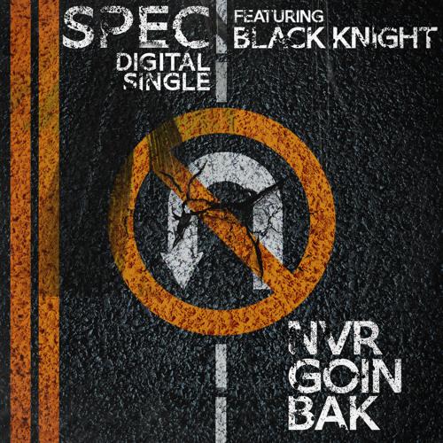 Spec - Nvr Goin Bak ft. The Black Knight