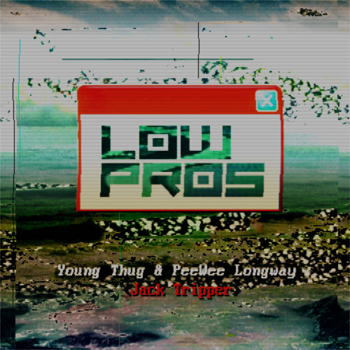 Low Pros - Jack Tripper (feat. Young Thug & PeeWee Longway)
